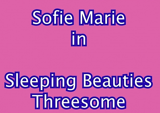 SofieMarieXXX/Sleeping Beauties Threesome Nym